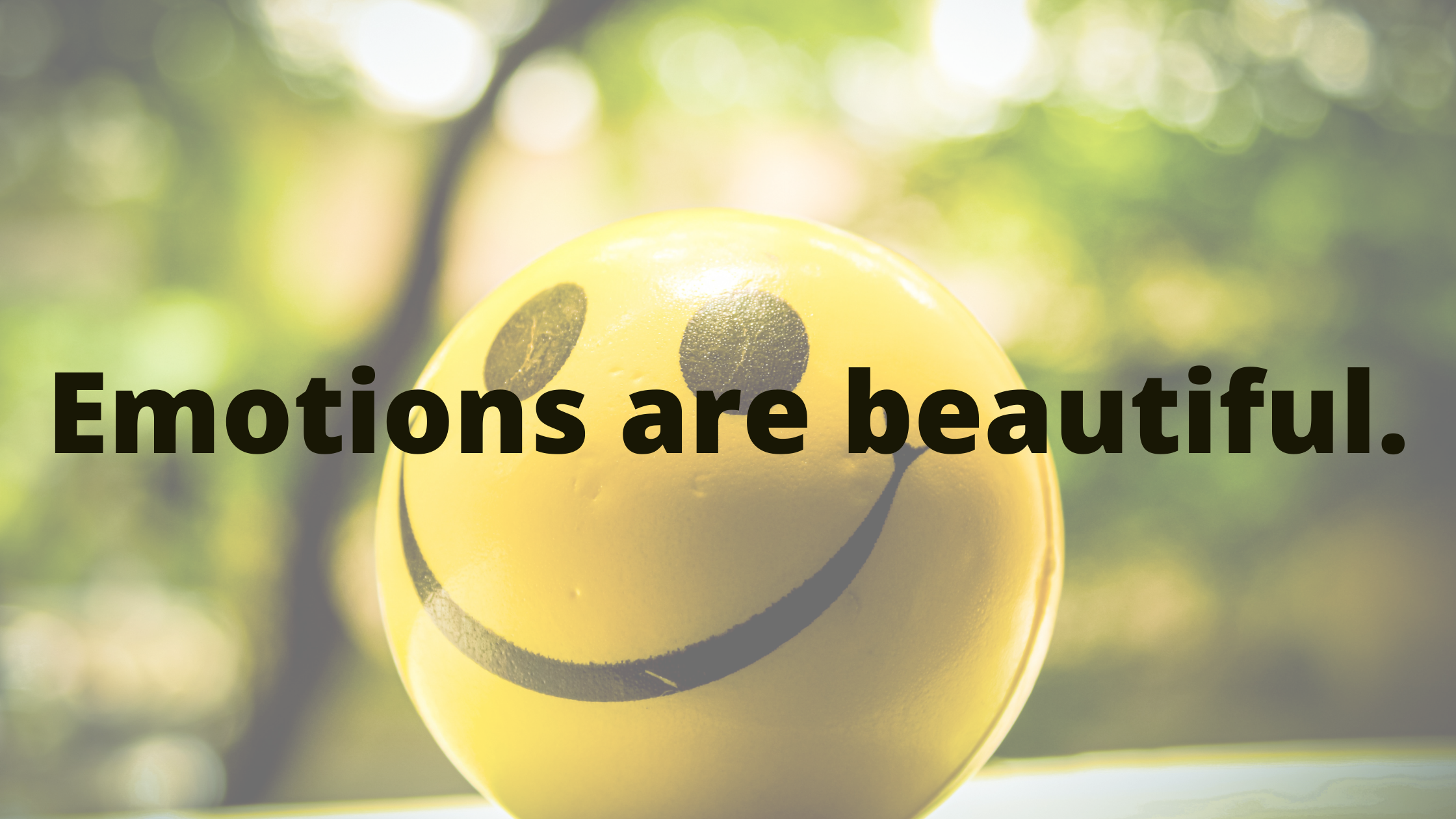 Emotions are very beautiful.