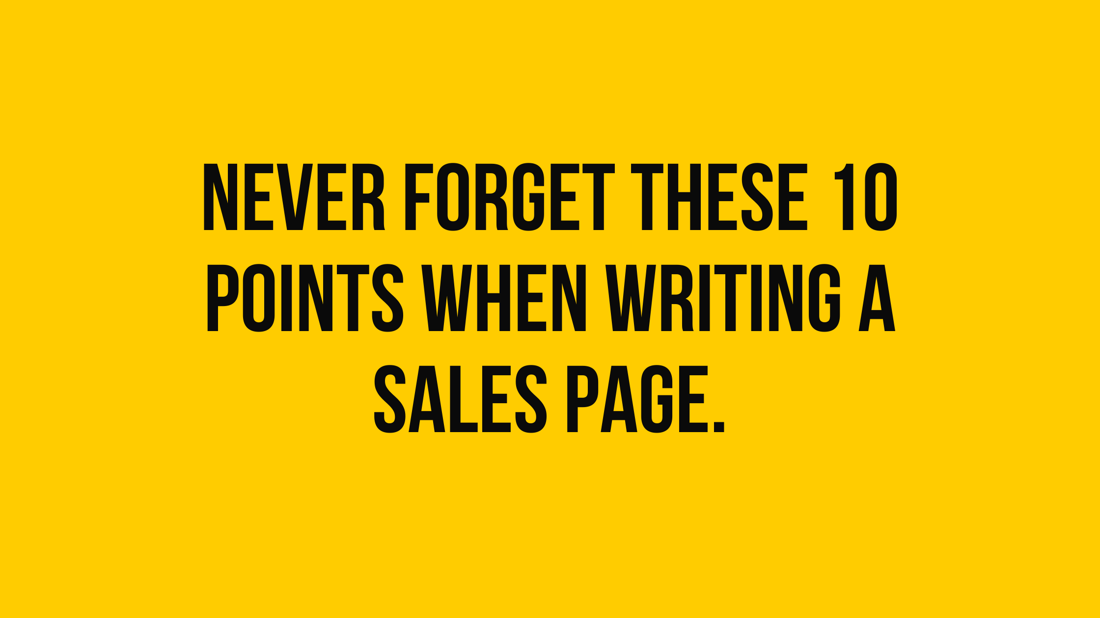 Never forget these 10 points when writing a sales page.